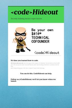 <code>Hideout