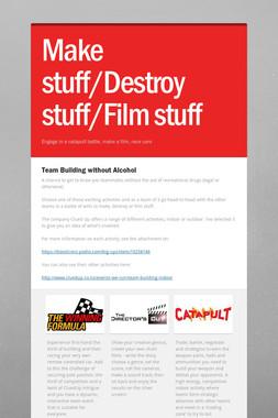 Make stuff/Destroy stuff/Film stuff