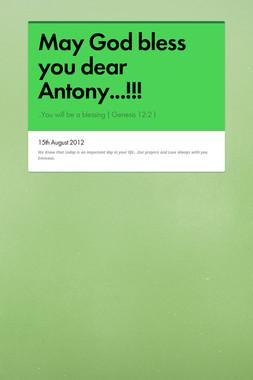 May God bless you dear Antony...!!!