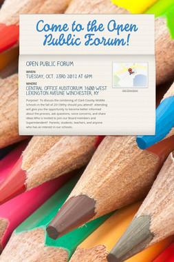 Come to the Open Public Forum!