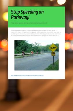 Stop Speeding on Parkway!