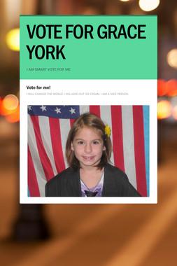 VOTE  FOR  GRACE  YORK