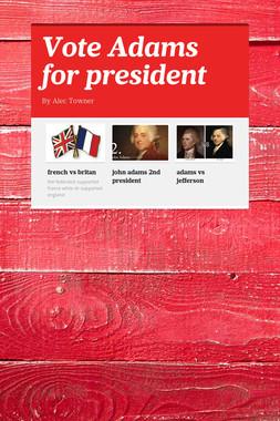 Vote Adams for president