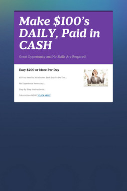 Make $100's DAILY, Paid in CASH