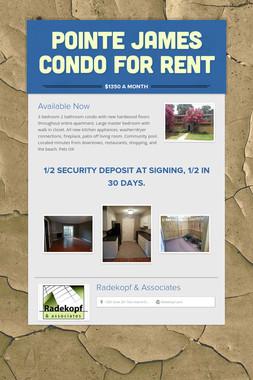 Pointe James Condo For Rent