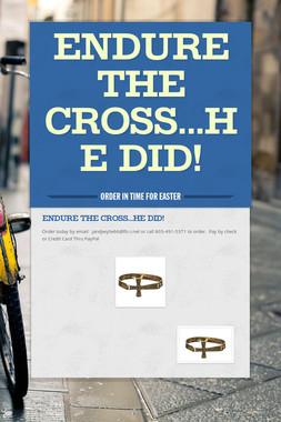 Endure the Cross...He did!