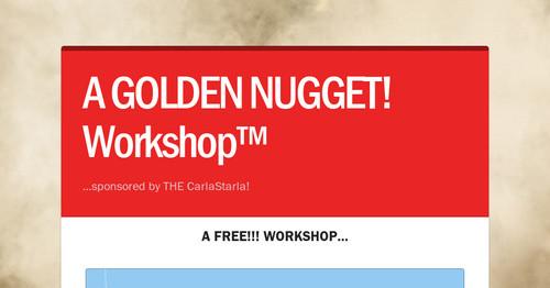 A GOLDEN NUGGET! Workshop™