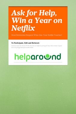 Ask for Help, Win a Year on Netflix