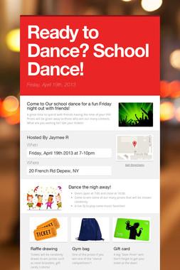 Ready to Dance? School Dance!