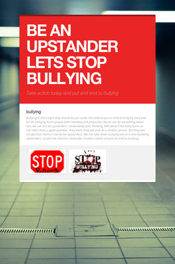 BE AN UPSTANDER  LETS STOP BULLYING