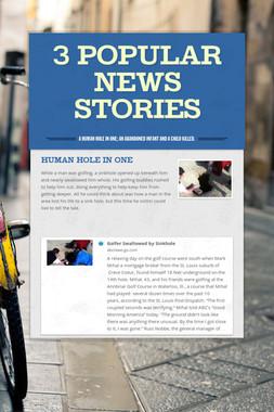 3 Popular News Stories