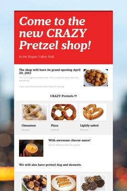 Come to the new CRAZY Pretzel shop!