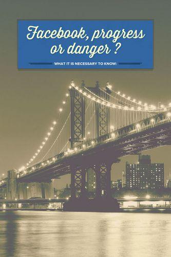 Facebook, progress or danger ?