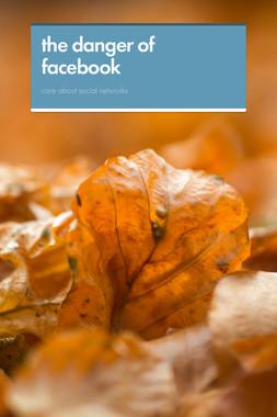 the danger of facebook