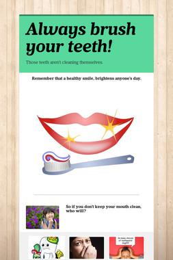 Always brush your teeth!