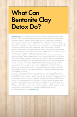 What Can Bentonite Clay Detox Do?