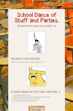 School Dance of Stuff and Parties..