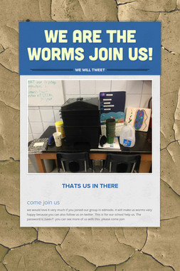 We are the worms join us!
