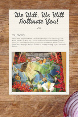 We Will, We Will Pollinate You!