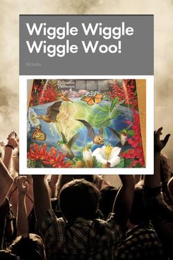 Wiggle Wiggle Wiggle Woo!