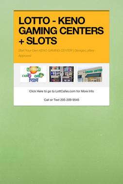 LOTTO - KENO GAMING CENTERS + SLOTS