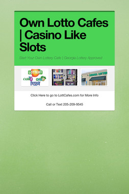 Own Lotto Cafes | Casino Like Slots
