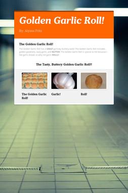 Golden Garlic Roll!