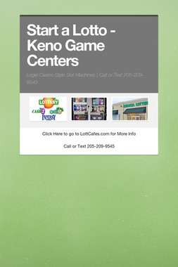 Start a Lotto - Keno Game Centers