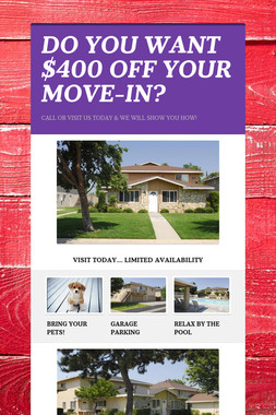 DO YOU WANT $400 OFF YOUR MOVE-IN?