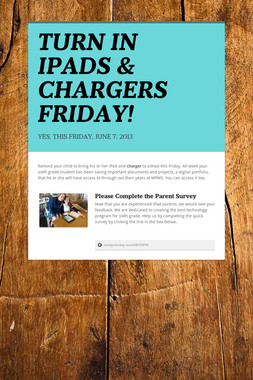 TURN IN IPADS & CHARGERS FRIDAY!