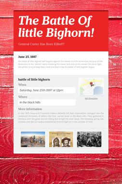 The Battle Of little Bighorn!