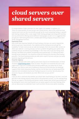 cloud servers over shared servers