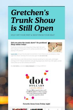 Gretchen's Trunk Show is Still Open