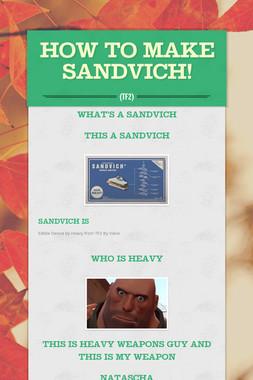 How to make SANDVICH!