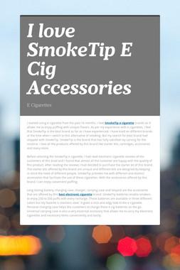 I love SmokeTip E Cig Accessories
