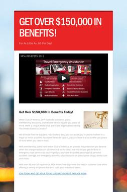 GET OVER $150,000 IN BENEFITS!