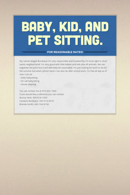 Baby, kid, and pet sitting.