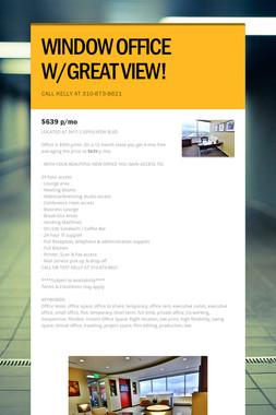 WINDOW OFFICE W/GREAT VIEW!