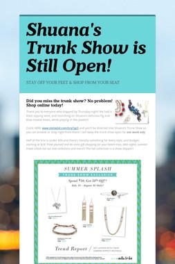 Shuana's Trunk Show is Still Open!