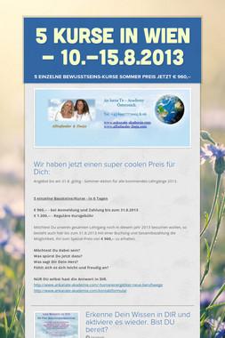 5 Kurse in Wien - 10.-15.8.2013