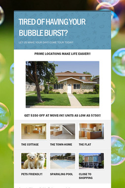 TIRED OF HAVING YOUR BUBBLE BURST?