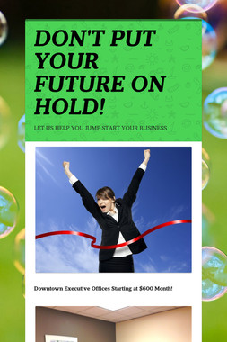 DON'T PUT YOUR FUTURE ON HOLD!