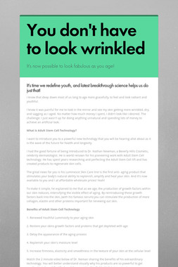 You don't have to look wrinkled
