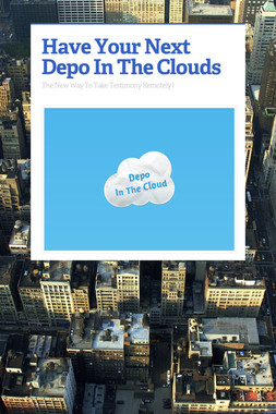 Have Your Next Depo In The Clouds