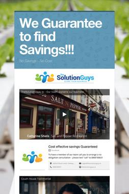 We Guarantee to find Savings!!!