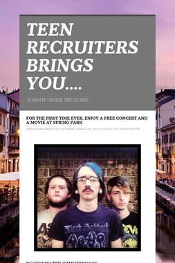 TEEN RECRUITERS BRINGS YOU....