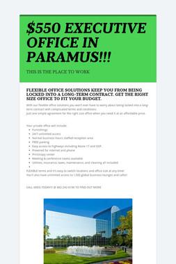 $550 EXECUTIVE OFFICE IN PARAMUS!!!