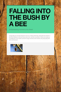 FALLING INTO THE BUSH BY A BEE