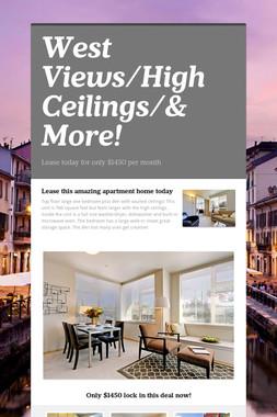 West Views/High Ceilings/& More!