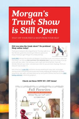Morgan's Trunk Show is Still Open